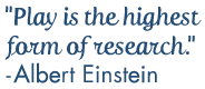 Einstein Quote: Play is the highest form of resarch